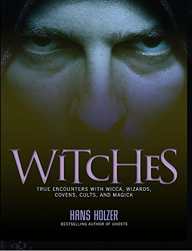 Witches: True Encounters with Wicca, Wizards, Cove