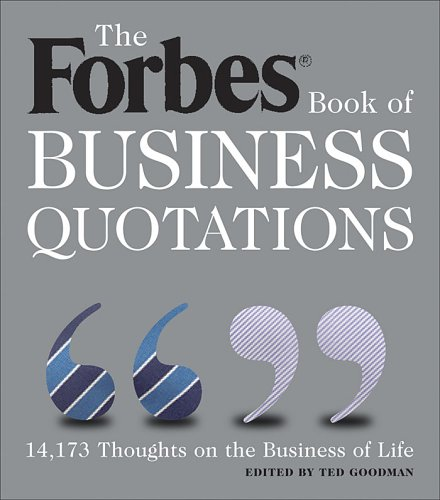 THE FORBES BOOK OF BUSINESS QUOTATIONS 14173 Thoughts on the Business of Life: Goodman, Ted (editor...