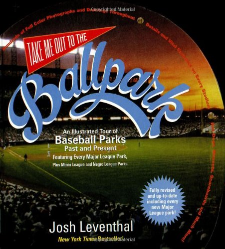 TAKE ME OUT TO THE BALLPARKS: Leventhal, Josh & MacMurray, Jessica