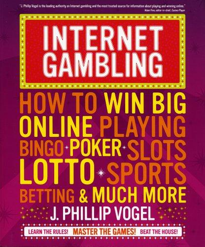 Internet Gambling: How to Win Big Online Playing Bingo, Poker, Slots, Lotto, Sports Betting, and ...