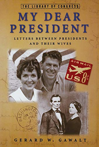 My Dear President: Letters Between Presidents and Their Wives: Gawalt, Gerard W., compiler
