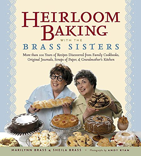 9781579125882: Heirloom Baking with the Brass Sisters: More than 100 Years of Recipes Discovered from Family Cookbooks, Original Journals, Scraps of Paper, and Grandmother?s Kitchen