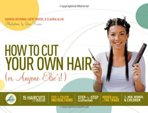 9781579125929: How to Cut Your Own Hair (Or Anyone Else's!): 15 haircuts with variations