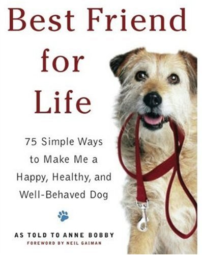 9781579125936: Best Friend for Life: 75 Simple Ways to Make Me a Happy, Healthy, and Well-Behaved Dog