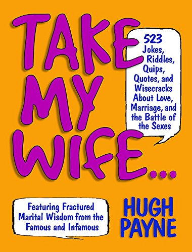 9781579125974: Take My Wife? 523 Jokes, Riddles, Quips, Quotes and Wisecracks About Love, Marriage, and the Battle of the Sexes