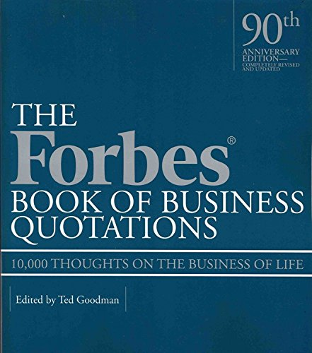 Forbes Book of Business Quotations: 10,000 Thoughts on the Business of Life: Goodman, Ted