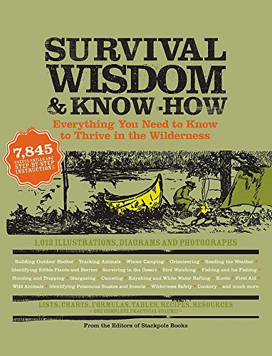 9781579127534: Survival Wisdom & Know How: Everything You Need to Know to Subsist in the Wilderness: Everything You Need to Know to Thrive in the Wilderness
