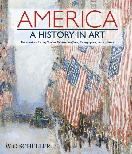 America : a history in art : the American journey told by painters, sculptors, photographers, and ...