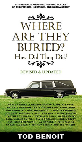 9781579128227: Where Are They Buried (Revised and Updated): How Did They Die? Fitting Ends and Final Resting Places of the Famous, Infamous, and Noteworthy