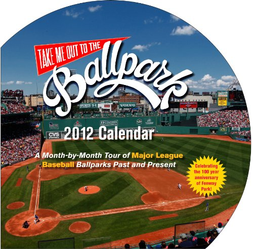9781579128616: Take Me Out to the Ballpark Wall Calendar 2012: A Month-by-Month Tour of Major League Baseball Parks Past and Present