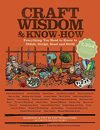 9781579128630: Craft Wisdom & Know-How: Everything You Need to Stitch, Sculpt, Bead and Build