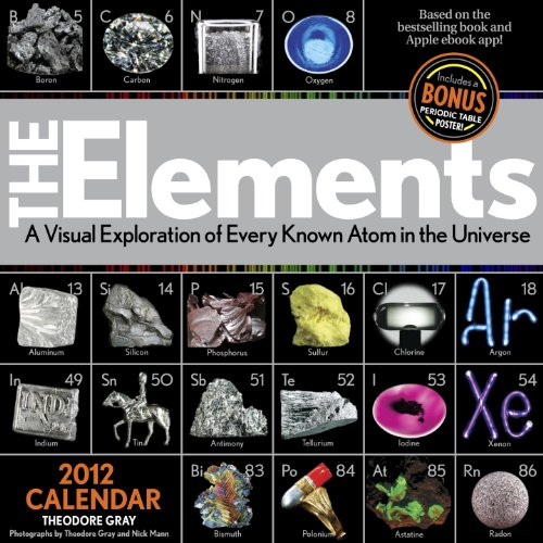 9781579128722: Elements: A Visual Exploration of Every Known Atom in the Universe 2012 Calendar