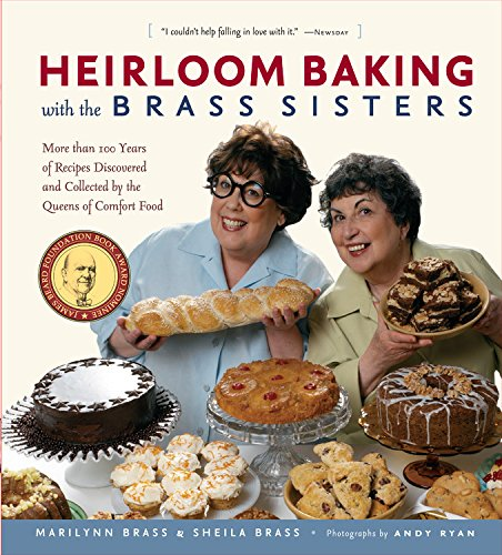 9781579128814: Heirloom Baking with the Brass Sisters: More than 100 Years of Recipes Discovered and Collected by the Queens of Comfort Food?
