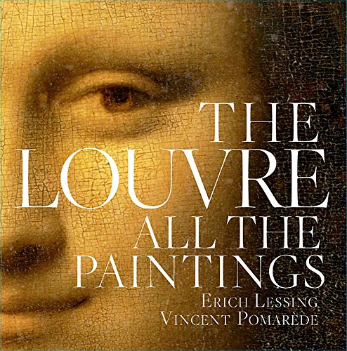 The Louvre: All The Paintings (with CD): Grebe, Anja (text): Vincent Pomarade (ed & Intro); ...