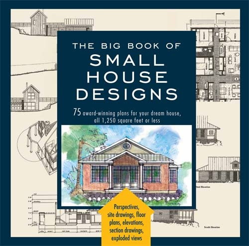 The Big Book of Small House Designs: 75 Award-Winning Plans for Your Dream House, 1,250 Square Feet...