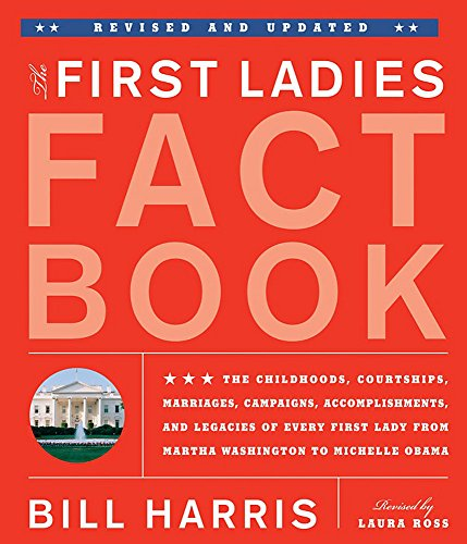 9781579128913: First Ladies Fact Book -- Revised and Updated: The Childhoods, Courtships, Marriages, Campaigns, Accomplishments, and Legacies of Every First Lady from Martha Washington to Michelle Obama