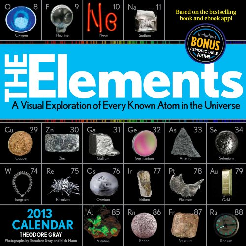 9781579128944: Elements 2013 Calendar: A Visual Exploration of Every Known Atom in the Universe