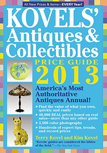 9781579129156: Kovels' Antiques and Collectibles Price Guide 2013: America's Bestselling Antiques Annual (Kovels' Antiques & Collectibles Price List)