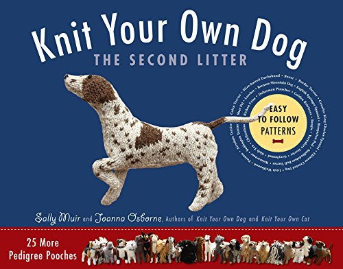 Knit Your Own Dog: The Second Litter: 25 More Pedigree Pooches: Muir, Sally; Osborne, Joanna