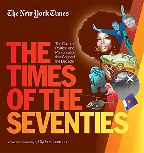 9781579129453: The New York Times the Times of the Seventies: The Culture, Politics, and Personalities That Shaped the Decade
