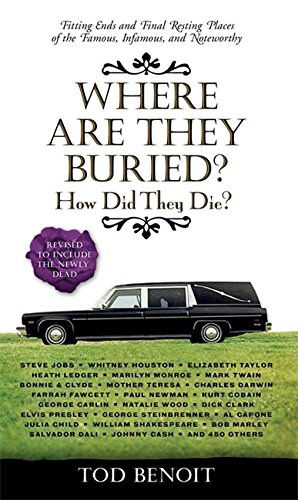9781579129842: Where Are They Buried?: How Did They Die? Fitting Ends and Final Resting Places of the Famous, Infamous, and Noteworthy (Revised & Updated)