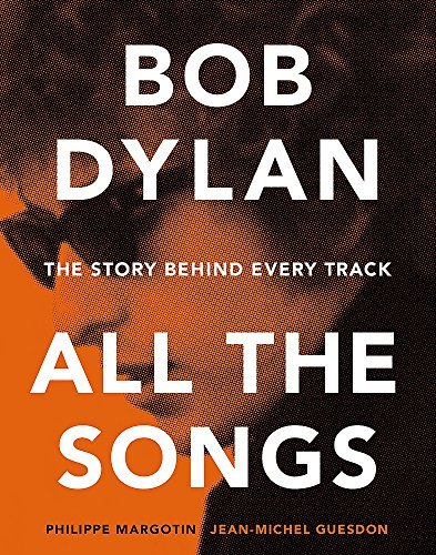 9781579129859: Bob Dylan: All the Songs - the Story Behind Every Track
