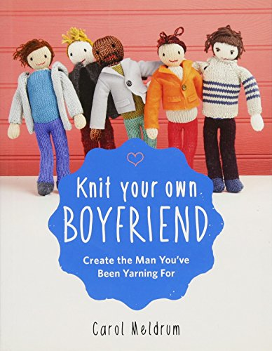 9781579129903: Knit Your Own Boyfriend: Easy-to-Follow Patterns for 13 Men