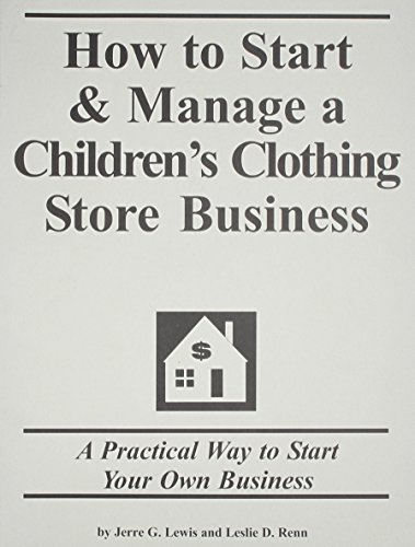 How to Start & Manage A Children's Clothing Store Business: A Preactical Way to Start Your...