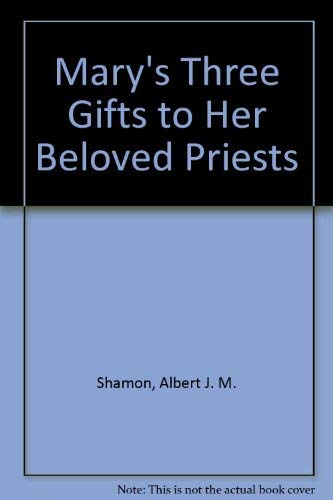 Mary's Three Gifts to Her Beloved Priests: Albert J. M.