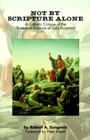 9781579180553: Not by Scripture Alone: A Catholic Critique of the Protestant Doctrine of Sola Scriptura