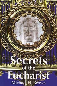 Secrets of the Eucharist (9781579181468) by Michael H. Brown