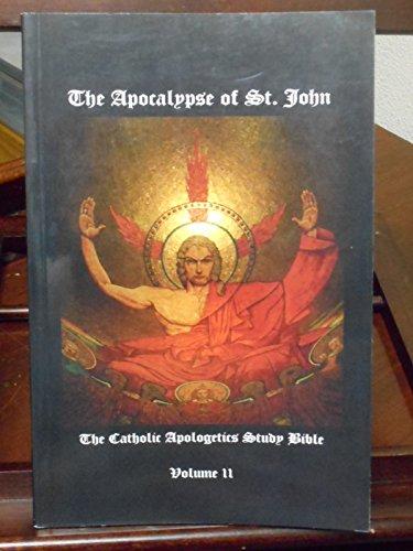 The Apocalypse of St. John (The Catholic Apologetics Study Bible, Volume II): Robert Sungenis