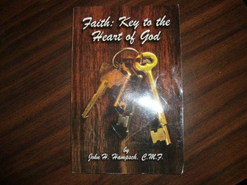 Faith: Key to the Heart of God: John Hampsch