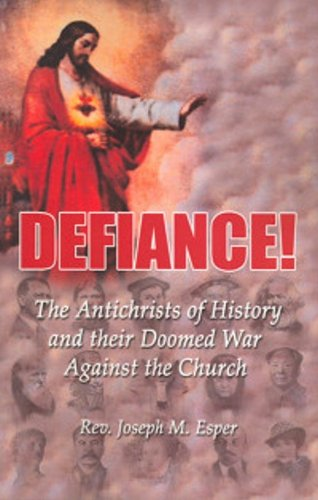 9781579184001: DEFIANCE! The Antichrists of History and their Doomed War Against the Church