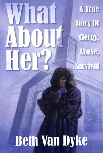 9781579210007: What About Her: A True Story of Clergy, Abuse, Survival