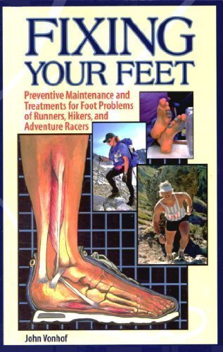 Fixing Your Feet: Preventive Maintenance and Treatments for Foot Problems of Runners, Hikers, and ...