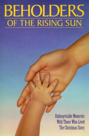 Beholders of the Rising Sun: Unforgettable Moments with Those Who Lived the Christmas Story: Plaep,...