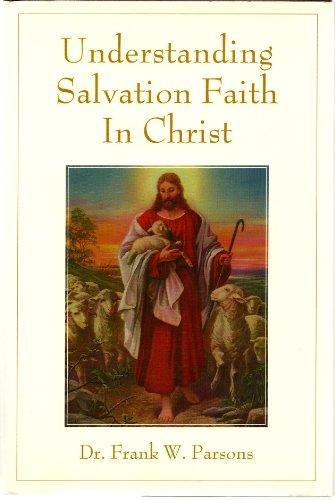 Understanding Salvation Faith in Christ: Parsons, Dr. Frank W.
