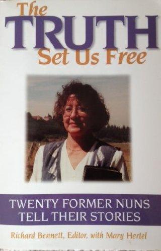 The Truth Set Us Free: Twenty Former Nuns Tell Their Stories: Bennett, Richard