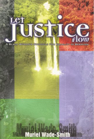 Let Justice Flow: A Black Woman's Struggle: Muriel Wade-Smith