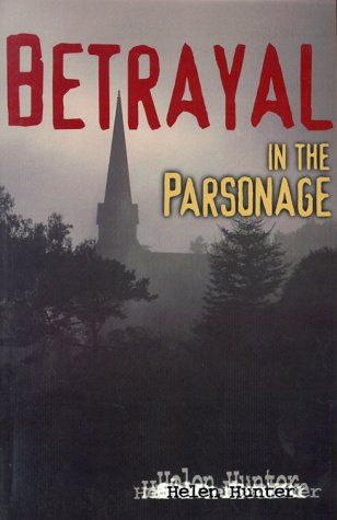 Betrayal in the Parsonage: Hunter, Helen