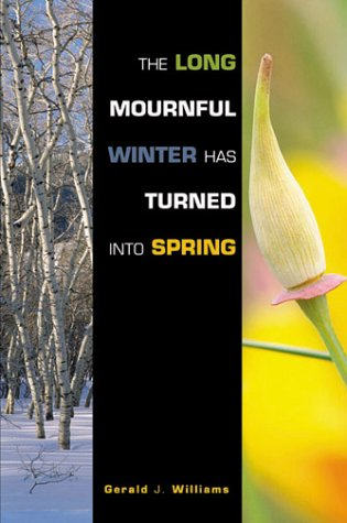 Long Mournful Winter Has Turned Into Spring, The: Williams, Gerald J.