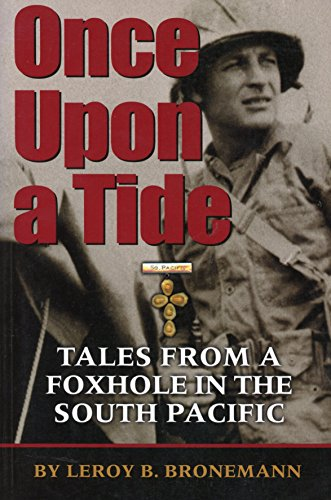 Once upon a Tide: Tales from a Foxhole in the South Pacific: Bronemann, LeRoy B.