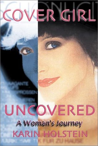 Cover Girl Uncovered: A Woman's Journey: Holstein, Karin