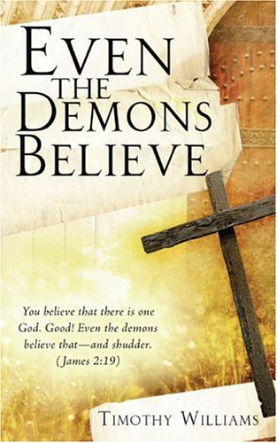Even the Demons Believe: Williams, Timothy
