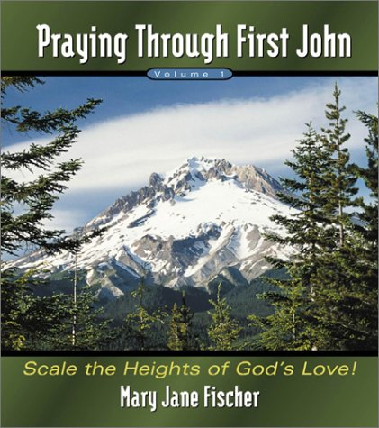 9781579213565: Praying Through First John: Scale the Heights of God's Love!