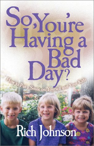 So, You're Having a Bad Day?: How to Put a Smile on Yourself and Your Kids (9781579214395) by Rich Johnson