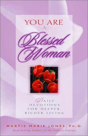 You Are a Blessed Woman: Daily Devotions for Deeper, Richer Living: Jones, Martis Marie
