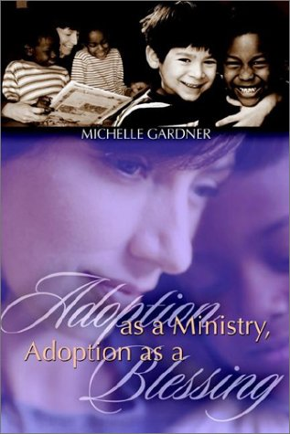 Adoption As A Ministry, Adoption As A Blessing: Gardner, Michelle