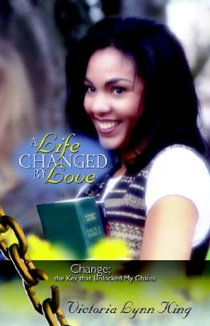 A Life Changed by Love: King, Victoria Lynn